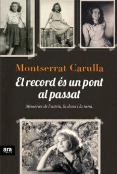 El record és un pont al passat: memòries de l'actriu, la dona, la nena / Montserrat Carulla