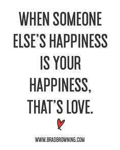 When someone else's happiness is your happiness, that's love. Famous Love Quotes, Inspirational Quotes About Love, Someone Elses, When Someone, Let's Talk About Love, That's Love, Romantic Quotes, Love And Marriage, Happy Life