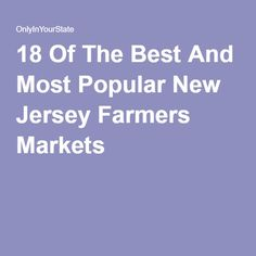 18 Of The Best And Most Popular New Jersey Farmers Markets