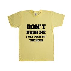 Don't Rush Me I Get Paid By The Hour Work Worker Working Employee Part Time Job Jobs Career Careers Control Alert SGAL9 Unisex T Shirt