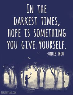 Positive quote: In the darkest times, hope is something you give yourself.   www.HealthyPlace.com