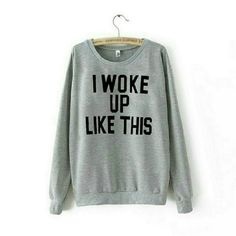 "I WOKE UP LIKE THIS Sweatshirt Super cozy crewneck sweatshirt. Grey with black lettering. Tag reads L but fits as a true small measuring 20"" inches across by 24"" inches long (unstretched). For reference,  I'm 110 lbs, 34B, and the photos show the fit on me which is perfect. Tops Sweatshirts & Hoodies"