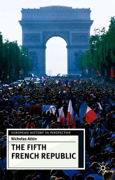 Nicholas Atkin's 2004 book takes a president-by-president approach to the Fifth Republic from de Gaulle to Chirac Julian Jackson, National Front, European Integration, Fight Or Flight, European History, Foreign Policy, Memoirs, First World, Presidents