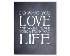 Do what you love and you'll never work a by SusanNewberryDesigns