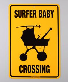 'Surfer Baby Crossing' #Sign by Surfer Baby on #zulily for your little beach bum's nursery!