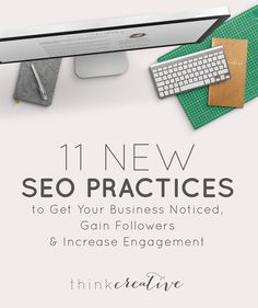 11 New SEO Practices to Get Your Business Noticed, Gain Followers & Increase Engagement (Without professional help!)   Think Creative
