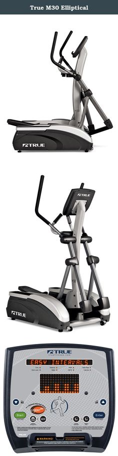 True M30 Elliptical. TRUE FITNESS M30 ELLIPTICAL With one of the smallest footprints on the market, the M30 is a space-friendly total body trainer built with you in mind. Implement variety to your workout with TRUE's patented virtual personal training coach program, mix3. The innovative side steps allow not only safe entry and exit from the machine but also unparalleled versatility by providing the industry's first upper-body only workout. The M30 delivers a total body workout with all…