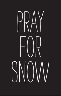 Pray for #snow - #ski #quote #winter