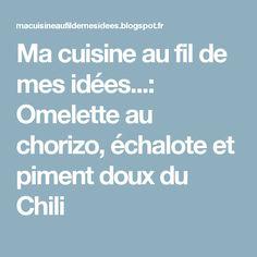 Ma cuisine au fil de mes idées...: Omelette au chorizo, échalote et piment doux du Chili