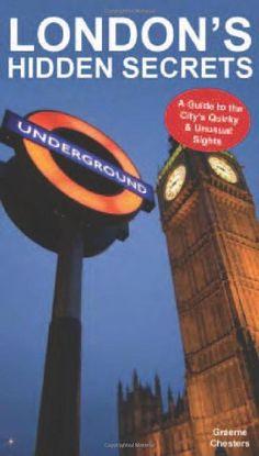 London's Hidden Secrets volume 1 By Graeme Chesters