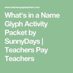 What's in a Name Glyph Activity Packet by SunnyDays | Teachers Pay Teachers