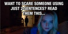 Proof That You Only Need Two Sentences To Make The Perfect Scary Story