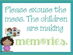 """FREE from MrsCroak on TpT. Free Printable sign says """"Excuse the mess. The children are making memories."""""""