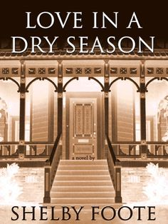 """Love in a Dry Season by Shelby Foote (8h19m) #Lib2Go #FSPL #Audio #FirstLine: """"Major Malcolm Barcroft was sixty-seven when he died, the last male of his line."""""""