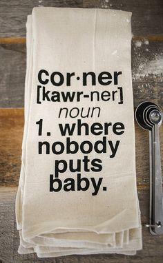 Corner Definition Tea Towel // cor.ner [kawr-ner] noun 1. where nobody puts baby. // Haha!