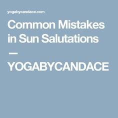 Common Mistakes in Sun Salutations — YOGABYCANDACE