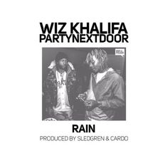 Wiz Khalifa And Partynextdoor Connect For Rain A New Joint Co Produced By Sledgren And Cardo Previously Buddy Ft Wiz Khalifa Type Of St