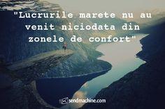 """""""Lucrurile mărețe nu au venit niciodată din zonele de confort"""" ... #Citate #Sendmachine"""