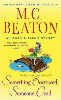 Something Borrowed, Someone Dead: An Agatha Raisin Mystery (Agatha Raisin Mysteries): M. C. Beaton: 9781250047564: Amazon.com: Books