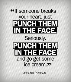 If someone breaks your heart.