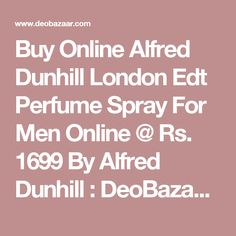 Buy Online Alfred Dunhill London Edt Perfume Spray For Men  Online @  Rs. 1699 By Alfred Dunhill : DeoBazaar.com
