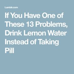 If You Have One of These 13 Problems, Drink Lemon Water Instead of Taking Pill