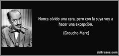 Nunca olvido una cara, pero con la suya voy a hacer una excepción. - (Groucho Marx)
