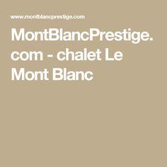 MontBlancPrestige.com - chalet Le Mont Blanc