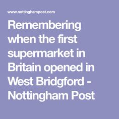 Remembering when the first supermarket in Britain opened in West Bridgford - Nottingham Post