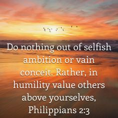 Philippians Do nothing out of selfish ambition or vain conceit. Rather, in humility value others above yourselves Biblical Quotes, Prayer Quotes, Bible Verses Quotes, Bible Scriptures, Faith Quotes, Daily Scripture, Inspirational Verses, Faith Prayer, Bible Truth