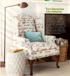 """""""Turning memories into material is also a brilliant idea. Spoonflower lets folks puts anything on fabric — artwork, letters, photos. (For the fabric on the chair, a family letter from 1882 was used). Within 10 days you have your personalized fabric at your doorstep!"""