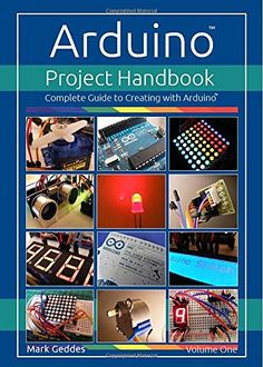 Arduino Project Handbook: Volume one: Complete Guide to Creating with the Arduino by Mark Geddes