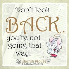 ✞♡✞ Don't look Back, you're not going that way.Little Church Mouse 2 Feb. Religious Quotes, Spiritual Quotes, Positive Quotes, Motivational Quotes, Modest Mouse, Prayer Quotes, Bible Verses Quotes, Scriptures, Phrase Cute