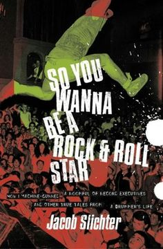 So You Wanna Be A Rock & Roll Star by Jacob Slichter, drummer for Semisonic.