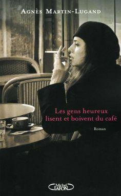 Les gens heureux lisent et boivent du café de Agnes Martin-lugand, http://www.amazon.fr/dp/2749919983/ref=cm_sw_r_pi_dp_nhR7rb1K9Y5G2