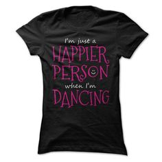 Im just a Happier Person when Im Dancing - #retirement gift #love gift. BUY-TODAY => https://www.sunfrog.com/LifeStyle/Im-just-Happier-Person-when-Im-Dancing-Ladies.html?68278
