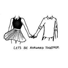 Lets be awkward together