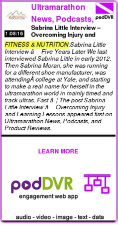 #FITNESS #PODCAST  Ultramarathon News, Podcasts, and Product Reviews    Sabrina Little Interview – Overcoming Injury and Learning Lessons    READ:  https://podDVR.COM/?c=da5ec28c-faef-38ca-5d92-536add61d8df