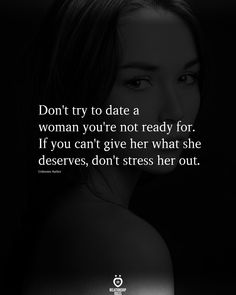 Dont Try To Date A Woman Youre Not Ready For Living Your Life Quotes, Work Life Quotes, Live Quotes For Him, Life Is Too Short Quotes, Deep Quotes About Love, Positive Quotes For Life, Quotes For Women, Advice Quotes, Mood Quotes