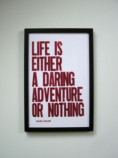 Poster, Life is Either a Daring Adventure or Nothing Letterpress Print by PrintandBeMerry on Etsy https://www.etsy.com/listing/64211086/poster-life-is-either-a-daring-adventure