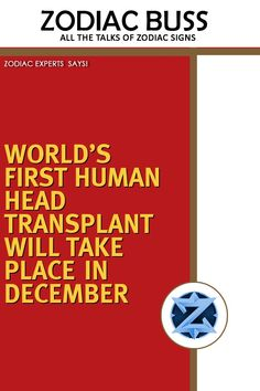 WORLD'S FIRST HUMAN HEAD TRANSPLANT WILL TAKE PLACE IN DECEMBER – Zodiac Buss Head Transplant, Zodiac Signs Change, Astro Horoscope, The Kooks, Human Head, First Humans, Busses, He Is Able