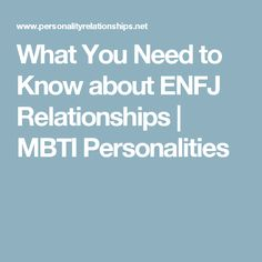 What You Need to Know about ENFJ Relationships | MBTI Personalities