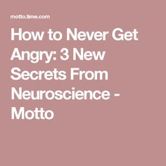 How to Never Get Angry: 3 New Secrets From Neuroscience - Motto