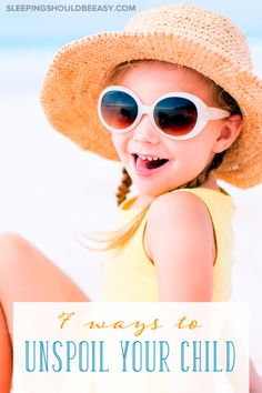 You've seen the warning signs that your child is getting spoiled. Don't worry, it's not too late. Here are 7 practical ways on how to unspoil your child.