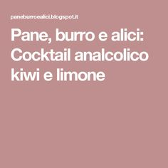 Pane, burro e alici: Cocktail analcolico kiwi e limone