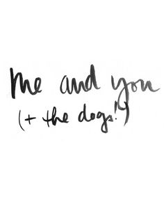 Me and You (+ the dogs) Art Print by Jenna Kutcher Cute Cat Quotes, Dog Quotes Funny, Me Quotes, Funny Dogs, I Love Dogs, Puppy Love, Monday Humor, Dog Books, Dog Signs