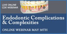Live Online CE Webinar | Endodontic Complications and Complexities - May 30th, 2015