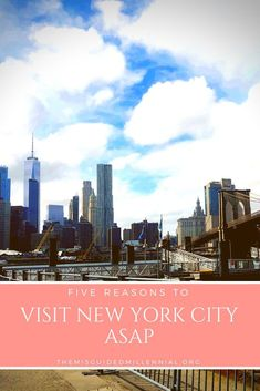 Five Reasons to Visit New York City ASAP - The Misguided Millennial