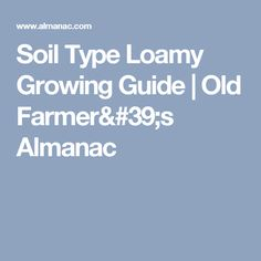 Soil Type Loamy Growing Guide | Old Farmer's Almanac