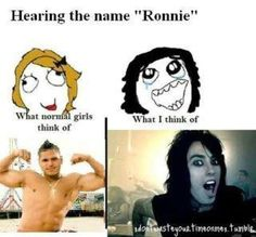 definetly!!<<< being 100℅ serious here...I have no idea where the other Ronnie comes from... I've never heard of him until today